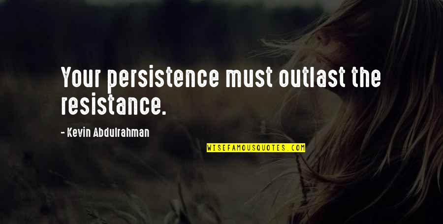Paisey Quotes By Kevin Abdulrahman: Your persistence must outlast the resistance.