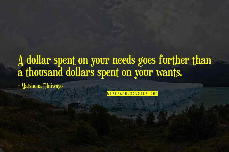 Paisey Quotes By Matshona Dhliwayo: A dollar spent on your needs goes further