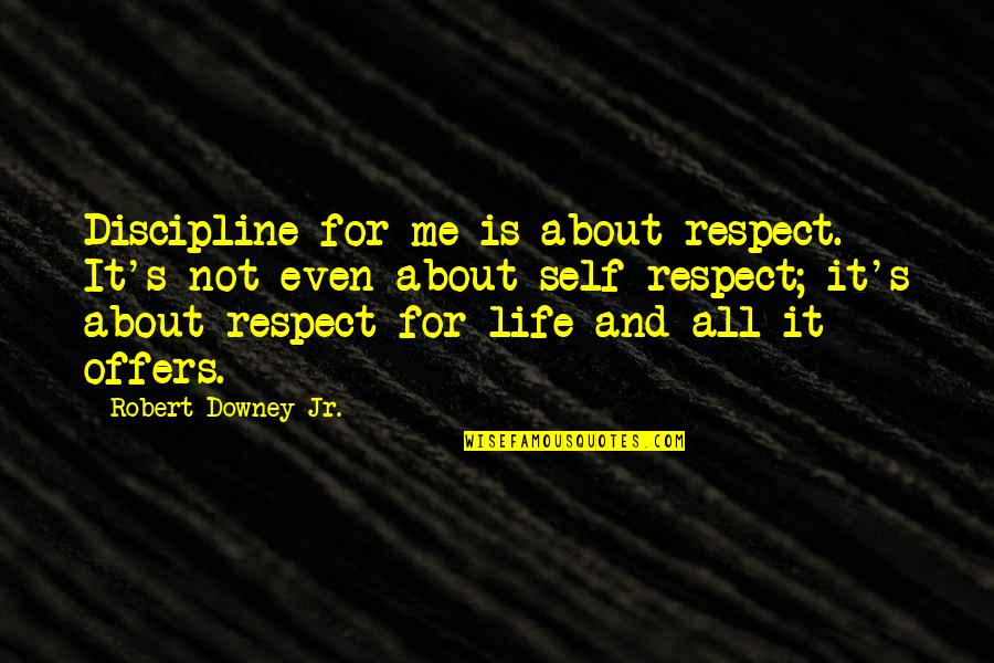 Paisey Quotes By Robert Downey Jr.: Discipline for me is about respect. It's not