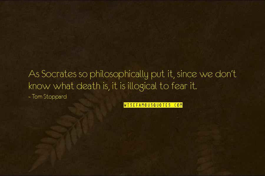 Paisey Quotes By Tom Stoppard: As Socrates so philosophically put it, since we