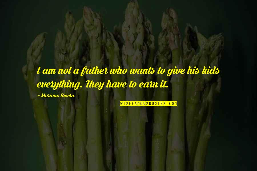 Pakialamera Quotes By Mariano Rivera: I am not a father who wants to