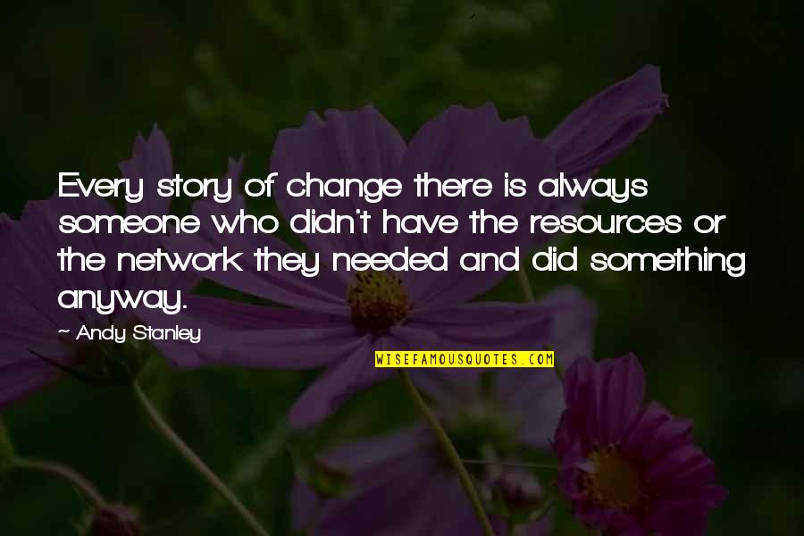 Palanca Quotes By Andy Stanley: Every story of change there is always someone