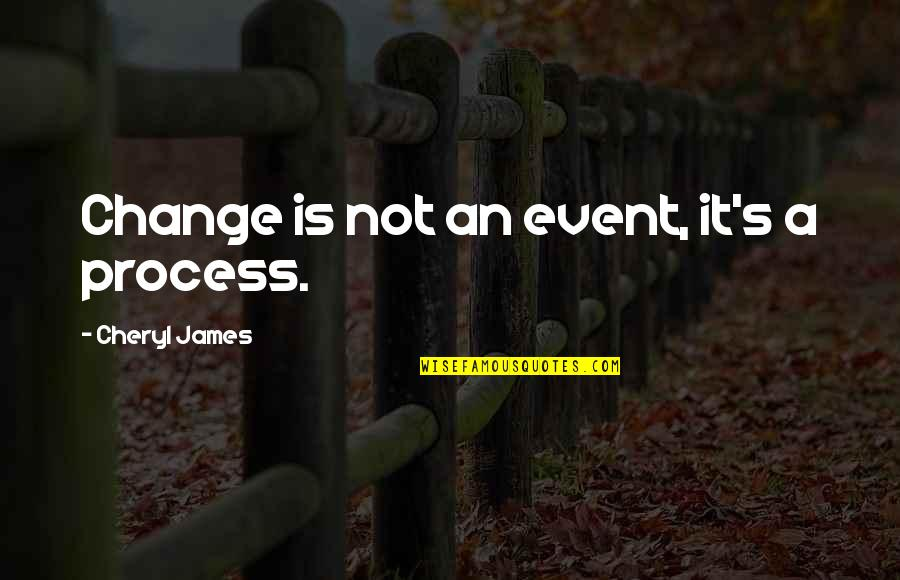 Palanca Quotes By Cheryl James: Change is not an event, it's a process.