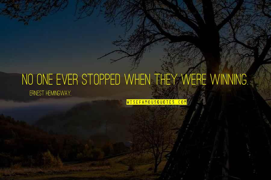 Palanca Quotes By Ernest Hemingway,: No one ever stopped when they were winning.