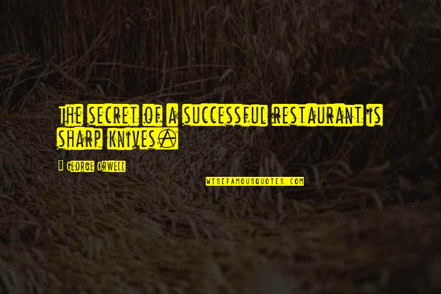 Palanca Quotes By George Orwell: The secret of a successful restaurant is sharp
