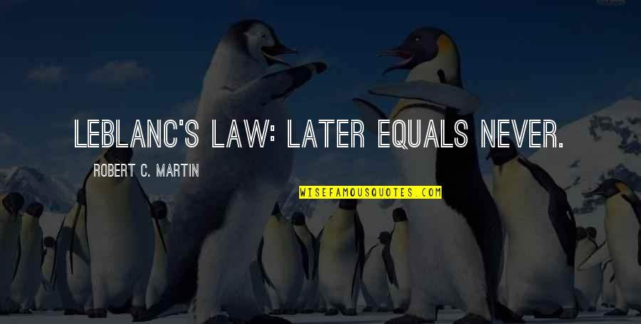 Palanca Quotes By Robert C. Martin: LeBlanc's law: Later equals never.