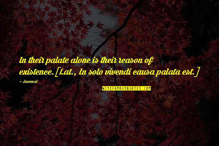 Palata Quotes By Juvenal: In their palate alone is their reason of