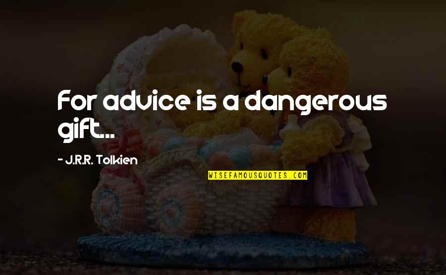 Pale Horse Quotes By J.R.R. Tolkien: For advice is a dangerous gift...
