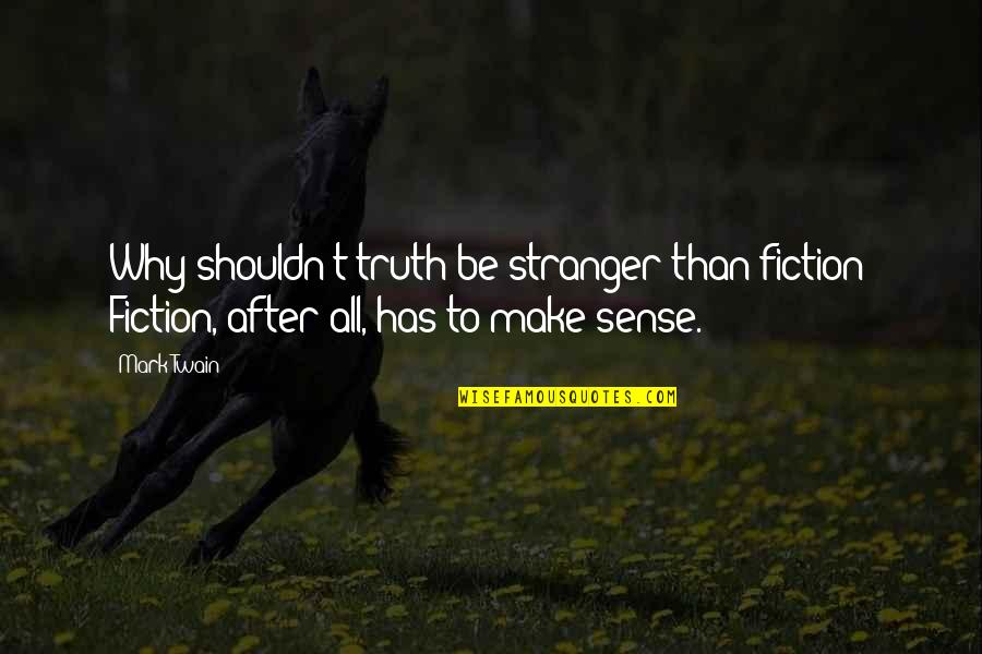 Pale Horse Quotes By Mark Twain: Why shouldn't truth be stranger than fiction? Fiction,