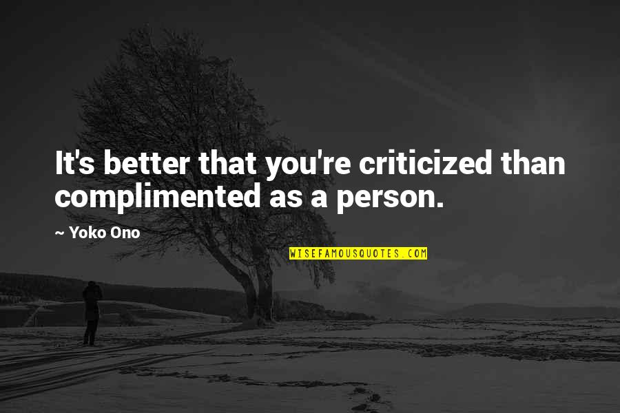 Pale Horse Quotes By Yoko Ono: It's better that you're criticized than complimented as