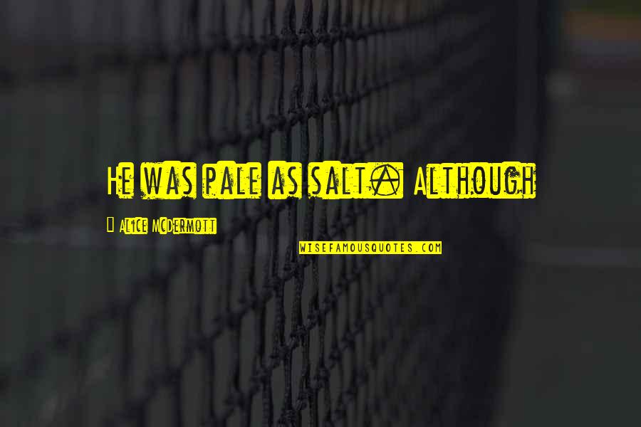 Pale Quotes By Alice McDermott: He was pale as salt. Although