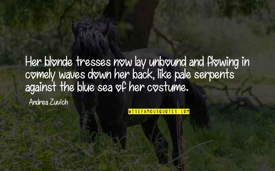 Pale Quotes By Andrea Zuvich: Her blonde tresses now lay unbound and flowing
