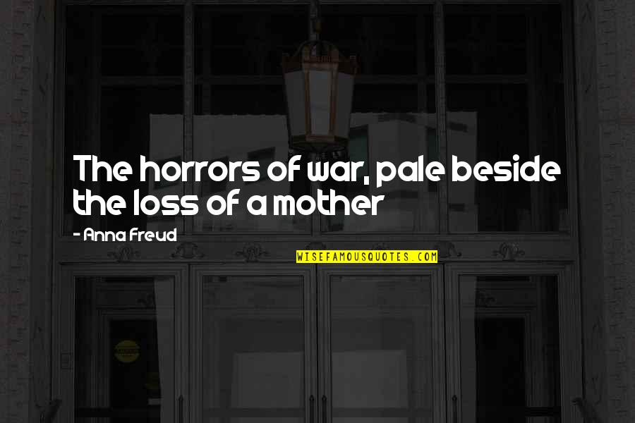 Pale Quotes By Anna Freud: The horrors of war, pale beside the loss