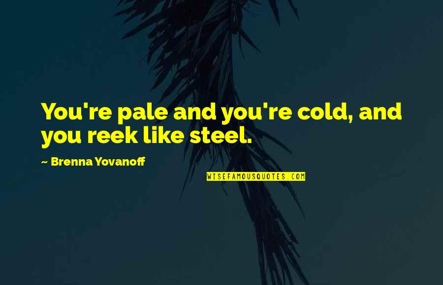 Pale Quotes By Brenna Yovanoff: You're pale and you're cold, and you reek