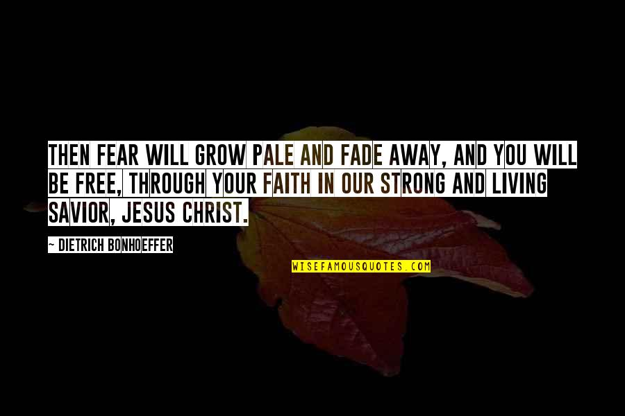 Pale Quotes By Dietrich Bonhoeffer: Then fear will grow pale and fade away,