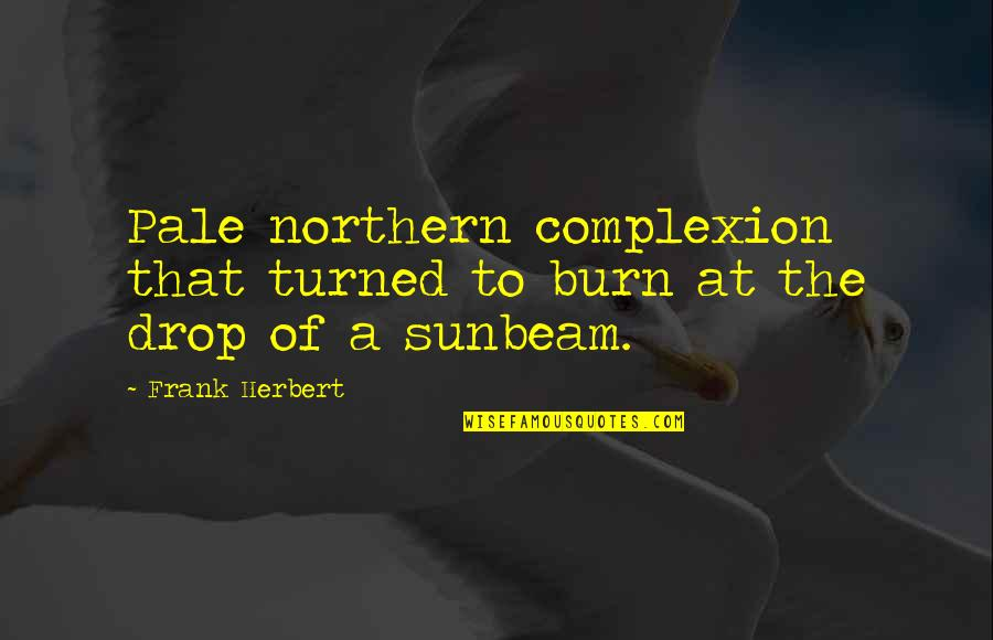 Pale Quotes By Frank Herbert: Pale northern complexion that turned to burn at