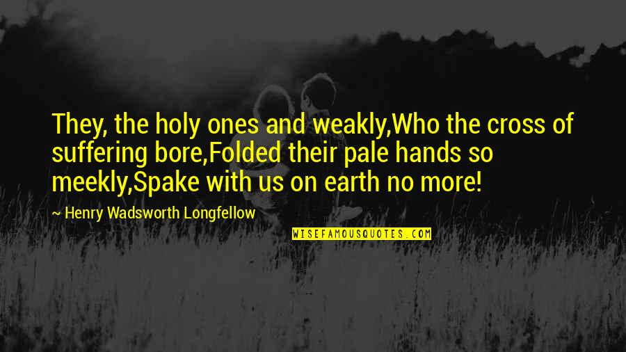 Pale Quotes By Henry Wadsworth Longfellow: They, the holy ones and weakly,Who the cross