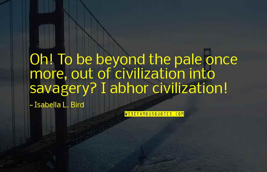 Pale Quotes By Isabella L. Bird: Oh! To be beyond the pale once more,