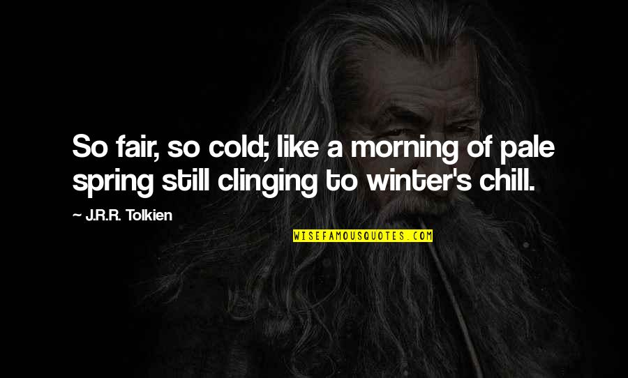 Pale Quotes By J.R.R. Tolkien: So fair, so cold; like a morning of
