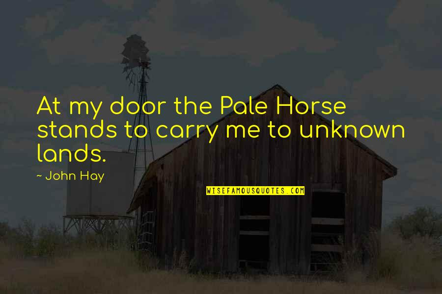 Pale Quotes By John Hay: At my door the Pale Horse stands to