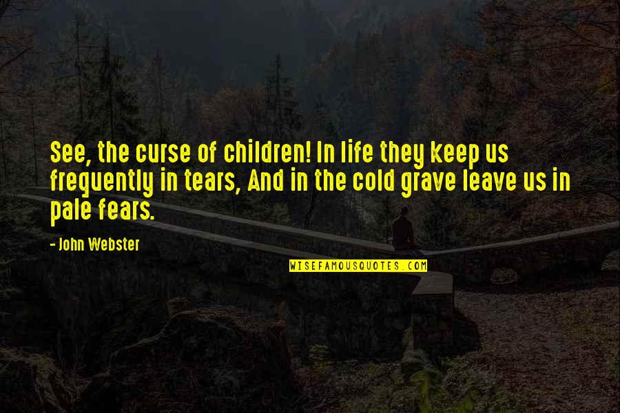 Pale Quotes By John Webster: See, the curse of children! In life they