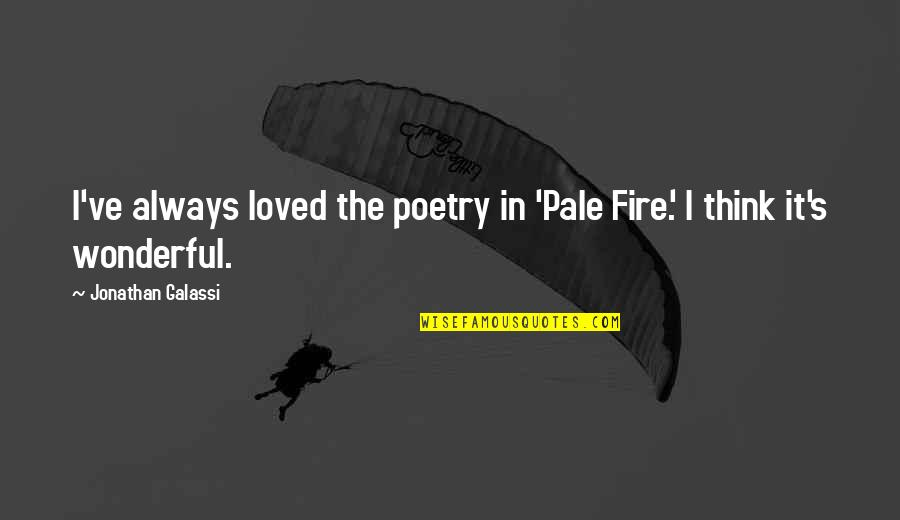 Pale Quotes By Jonathan Galassi: I've always loved the poetry in 'Pale Fire.'