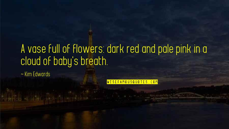 Pale Quotes By Kim Edwards: A vase full of flowers: dark red and
