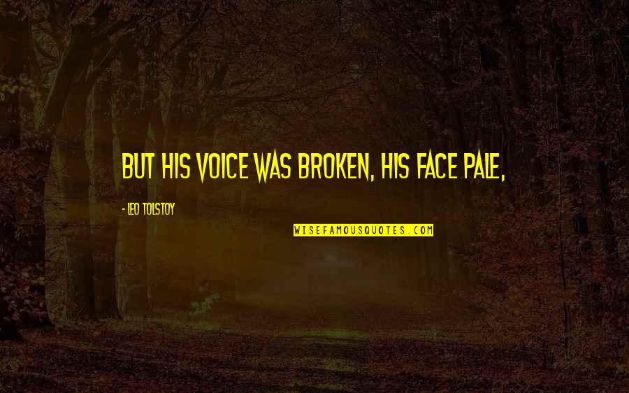 Pale Quotes By Leo Tolstoy: But his voice was broken, his face pale,