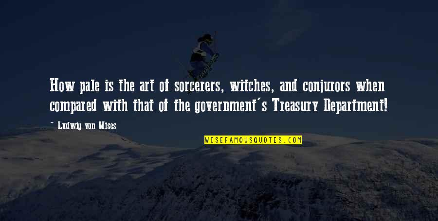 Pale Quotes By Ludwig Von Mises: How pale is the art of sorcerers, witches,