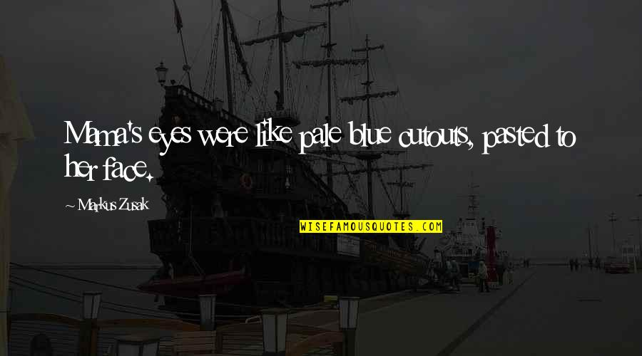 Pale Quotes By Markus Zusak: Mama's eyes were like pale blue cutouts, pasted