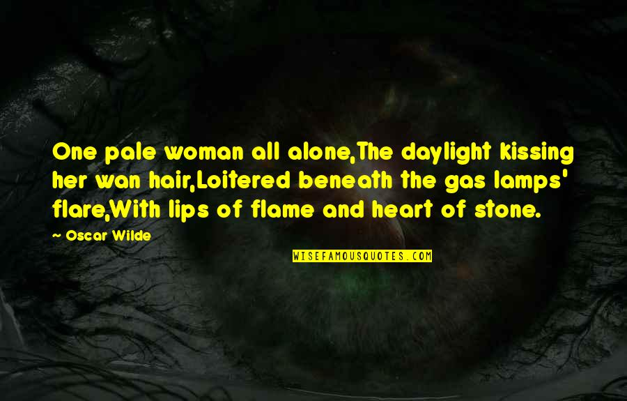 Pale Quotes By Oscar Wilde: One pale woman all alone,The daylight kissing her