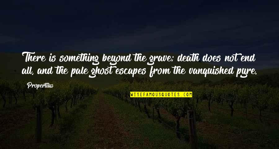 Pale Quotes By Propertius: There is something beyond the grave; death does