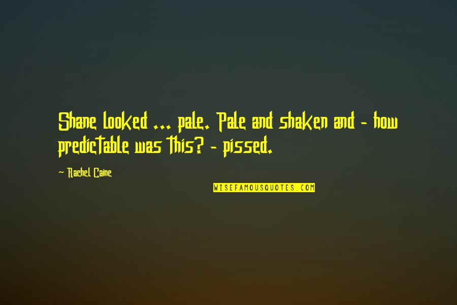 Pale Quotes By Rachel Caine: Shane looked ... pale. Pale and shaken and