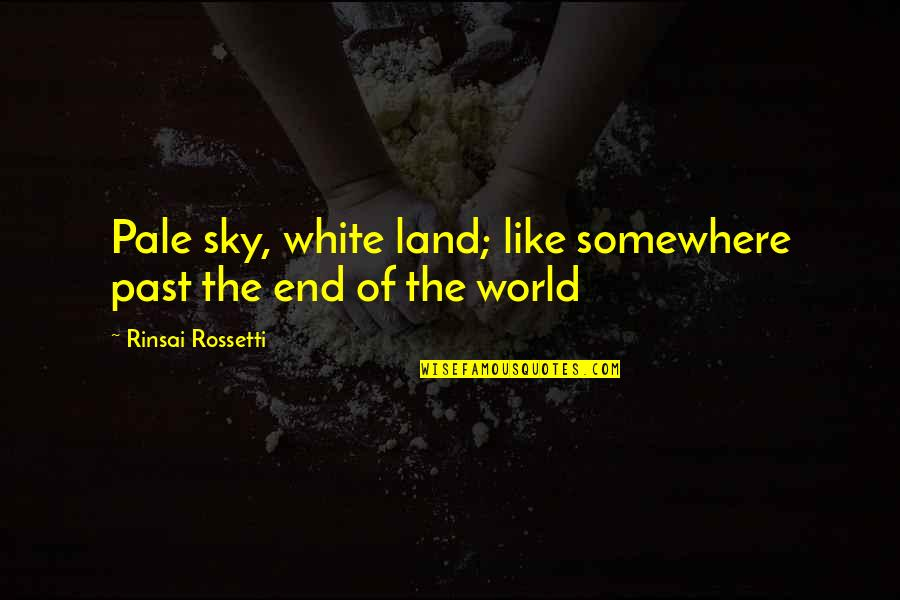 Pale Quotes By Rinsai Rossetti: Pale sky, white land; like somewhere past the