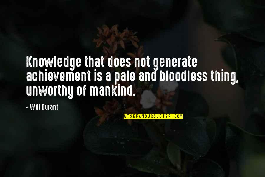 Pale Quotes By Will Durant: Knowledge that does not generate achievement is a
