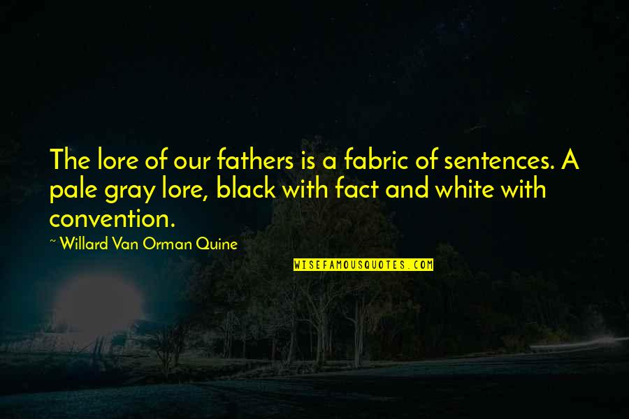 Pale Quotes By Willard Van Orman Quine: The lore of our fathers is a fabric