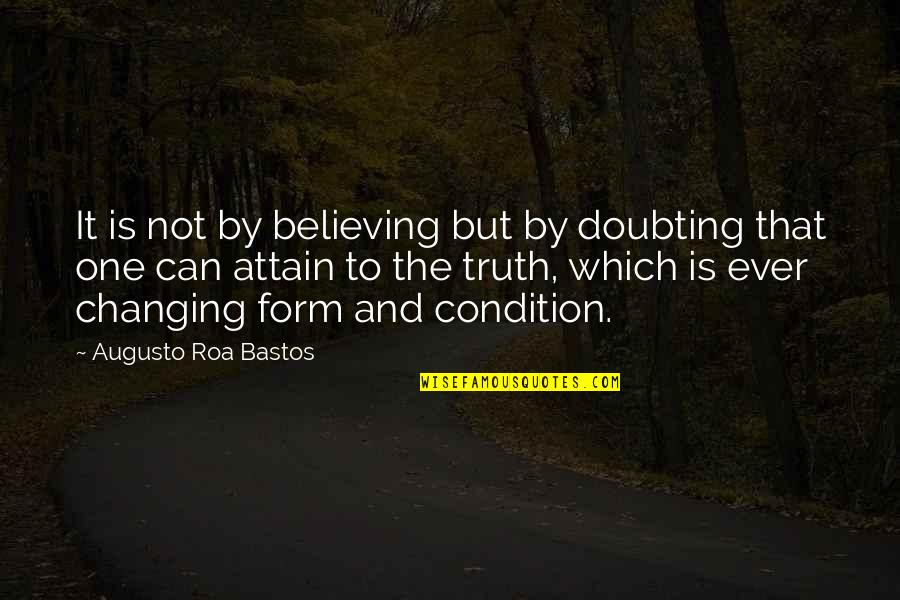 Palestine Nakba Quotes By Augusto Roa Bastos: It is not by believing but by doubting