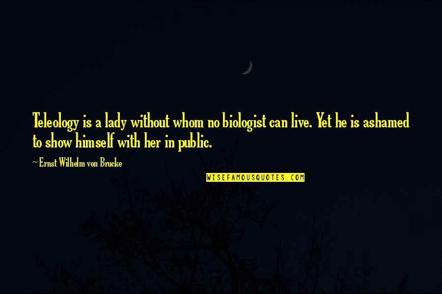 Palestine Nakba Quotes By Ernst Wilhelm Von Brucke: Teleology is a lady without whom no biologist