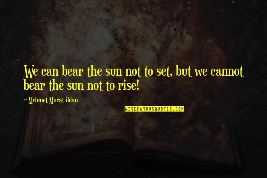 Palestine Nakba Quotes By Mehmet Murat Ildan: We can bear the sun not to set,