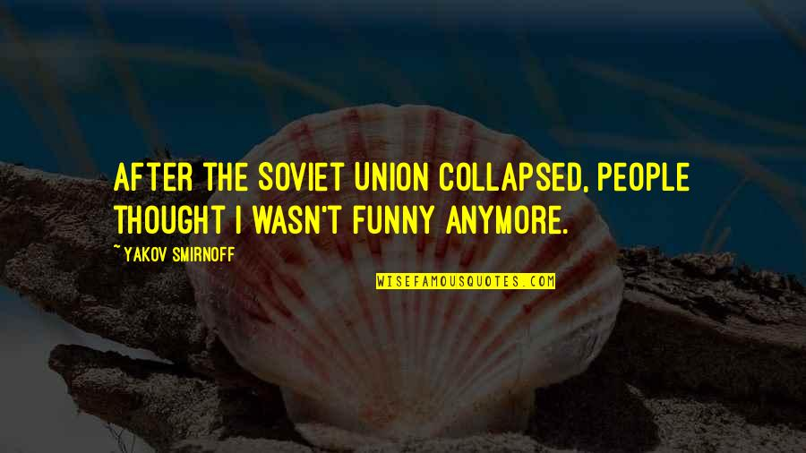 Palestine Nakba Quotes By Yakov Smirnoff: After the Soviet Union collapsed, people thought I