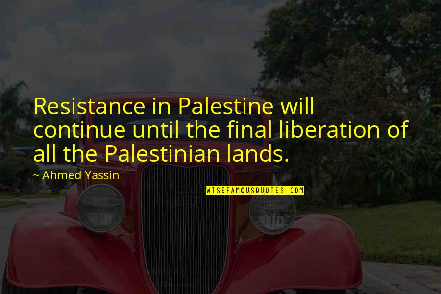 Palestine Quotes By Ahmed Yassin: Resistance in Palestine will continue until the final