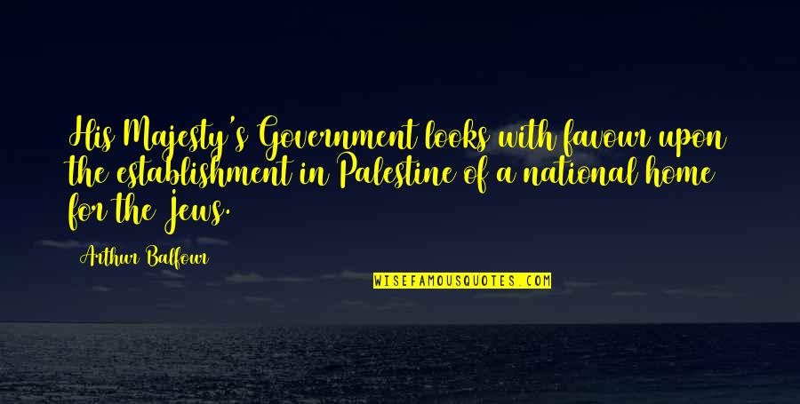 Palestine Quotes By Arthur Balfour: His Majesty's Government looks with favour upon the