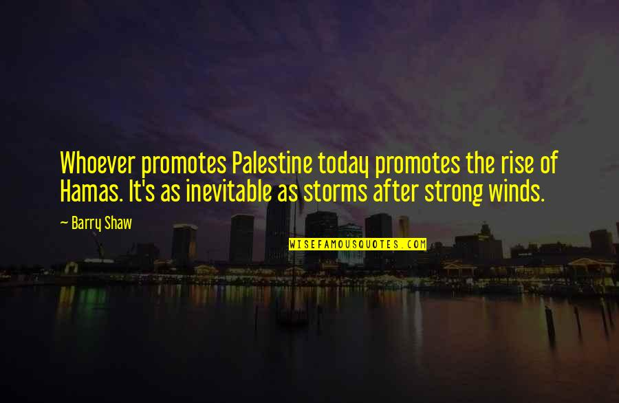 Palestine Quotes By Barry Shaw: Whoever promotes Palestine today promotes the rise of