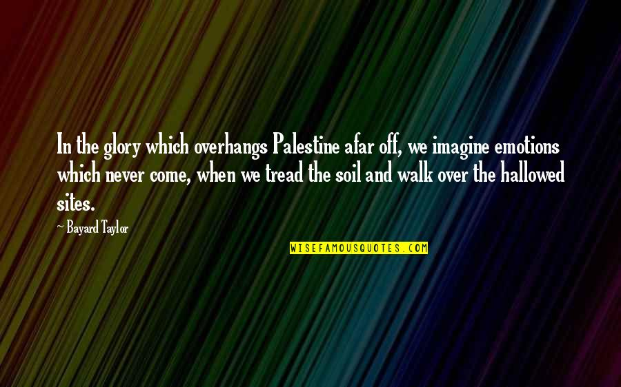Palestine Quotes By Bayard Taylor: In the glory which overhangs Palestine afar off,