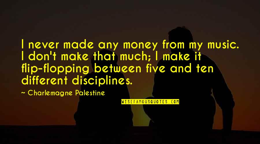 Palestine Quotes By Charlemagne Palestine: I never made any money from my music.