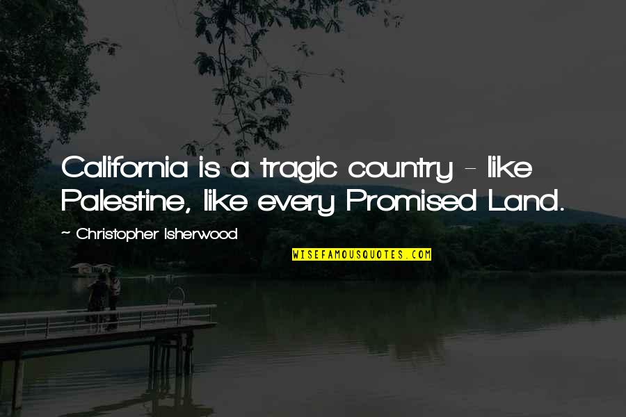 Palestine Quotes By Christopher Isherwood: California is a tragic country - like Palestine,