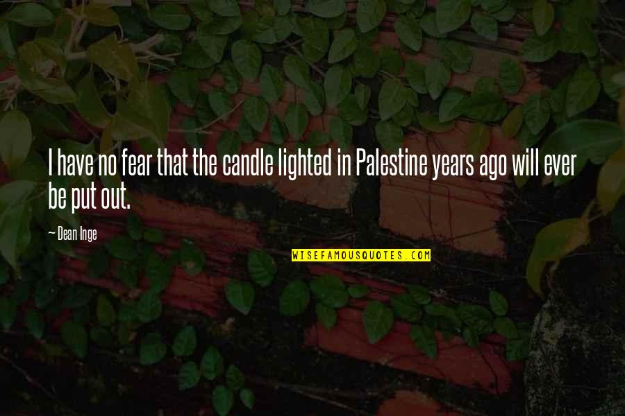 Palestine Quotes By Dean Inge: I have no fear that the candle lighted
