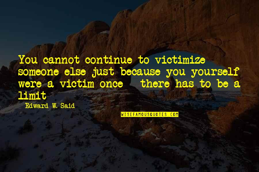 Palestine Quotes By Edward W. Said: You cannot continue to victimize someone else just