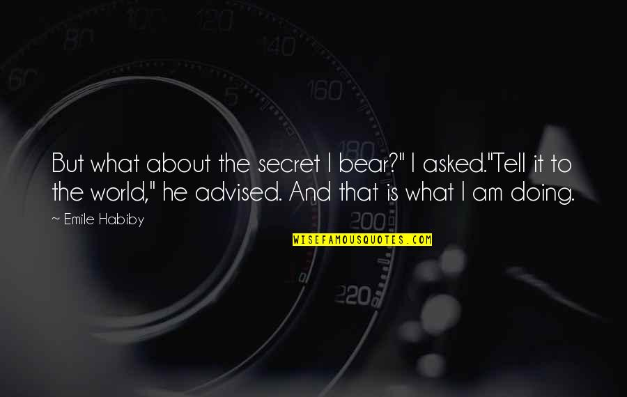 """Palestine Quotes By Emile Habiby: But what about the secret I bear?"""" I"""