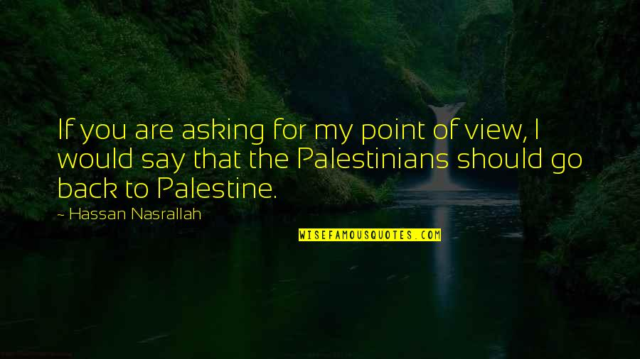 Palestine Quotes By Hassan Nasrallah: If you are asking for my point of